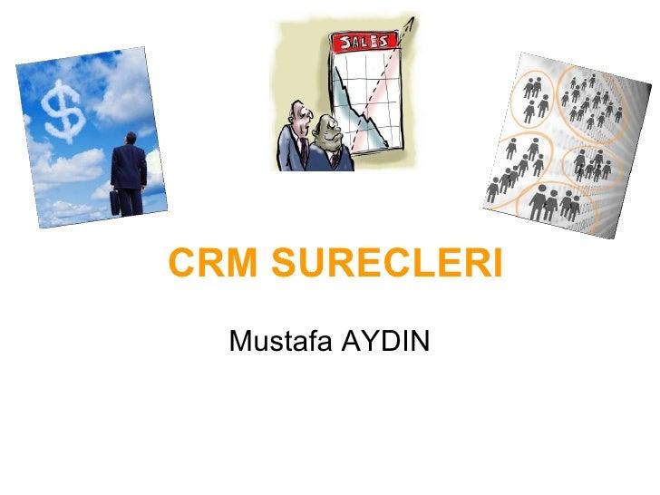 CRM SURECLERI Mustafa AYDIN