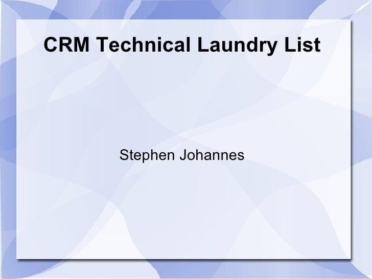 CRM Technical Laundry List Stephen Johannes