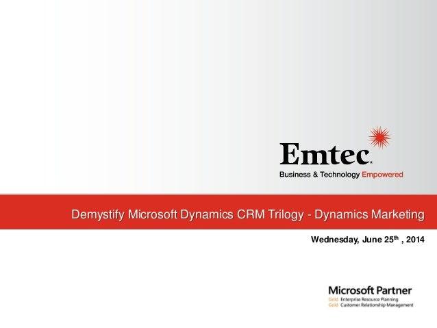 Demystify Microsoft Dynamics CRM Trilogy - Dynamics Marketing Wednesday, June 25th , 2014