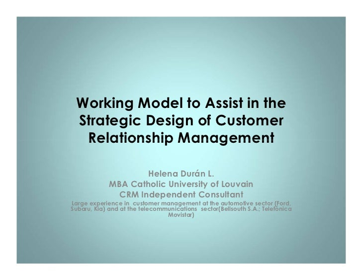 Working Model to Assist in the Strategic Design of Customer  Relationship Management                     Helena Durán L.  ...