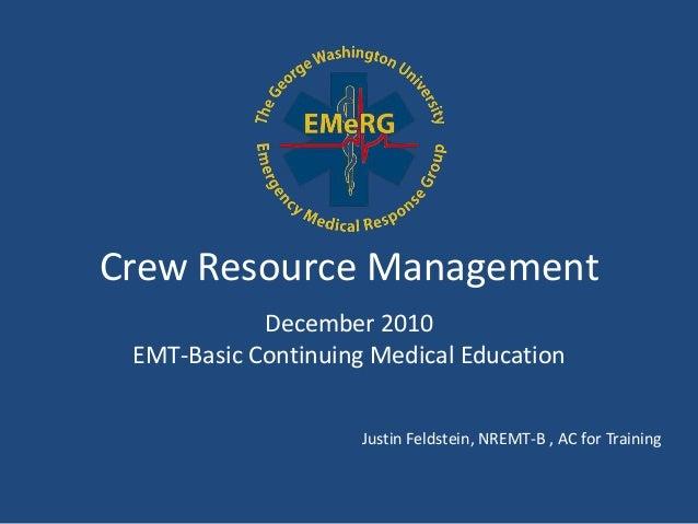 Crew Resource Management            December 2010 EMT-Basic Continuing Medical Education                     Justin Feldst...