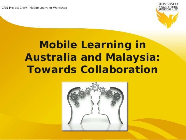CRN Project 1/AMI Mobile Learning Workshop CRN Project 1/AMI Mobile Learning Workshop  Mobile Learning in Australia and Ma...