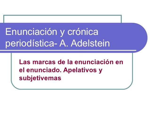 Enunciación y crónicaperiodística- A. Adelstein   Las marcas de la enunciación en   el enunciado. Apelativos y   subjetive...