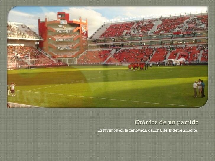 <ul><li>Estuvimos en la renovada cancha de Independiente. </li></ul>