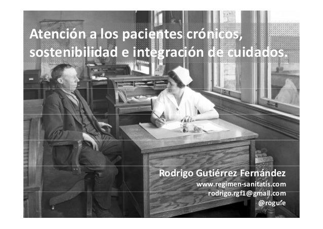 Atención a los pacientes crónicos,Atenciónalospacientescrónicos, sostenibilidadeintegracióndecuidados. RodrigoG...
