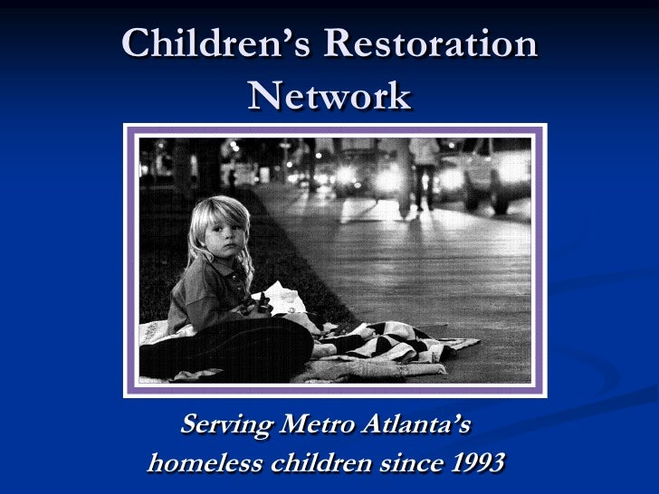 Children's Restoration       Network        Serving Metro Atlanta's  homeless children since 1993