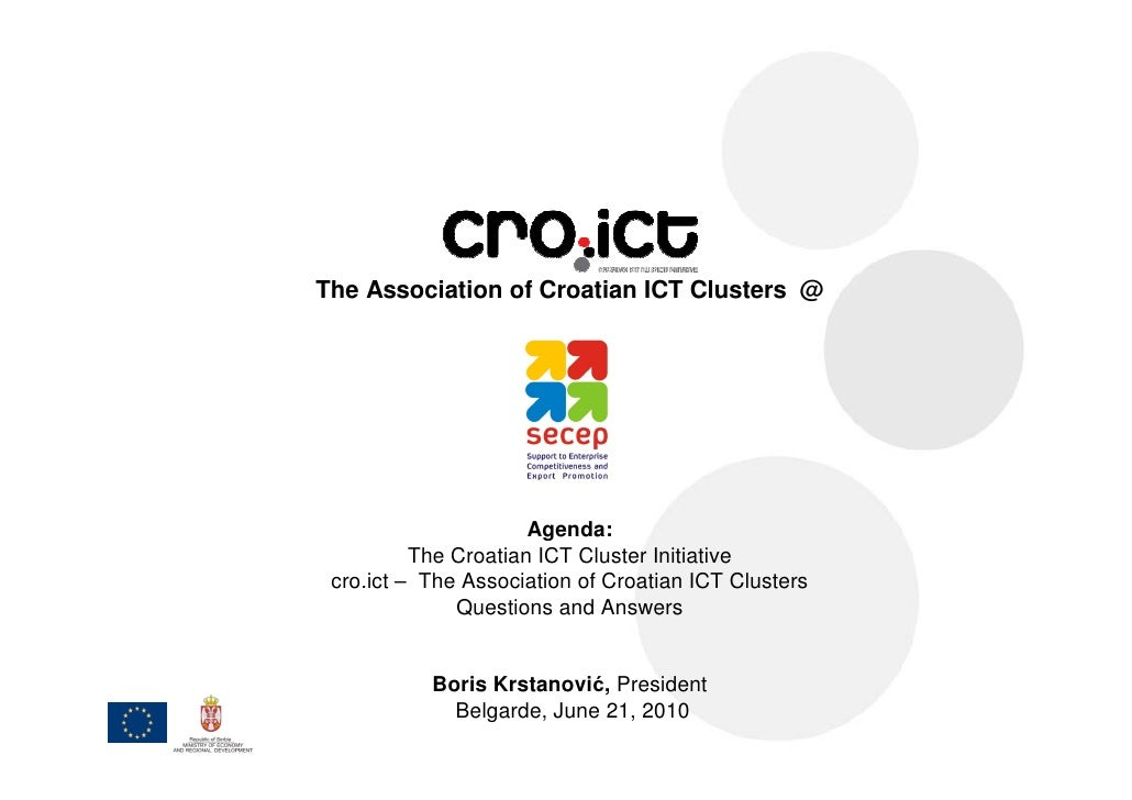 The Association of Croatian ICT Clusters @                           Agenda:           The Croatian ICT Cluster Initiative...