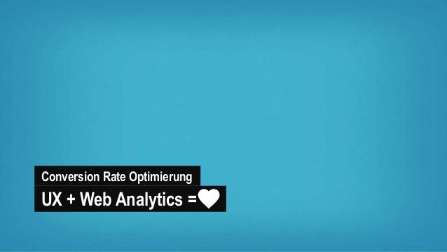 Conversion Rate Optimierung UX + Web Analytics =
