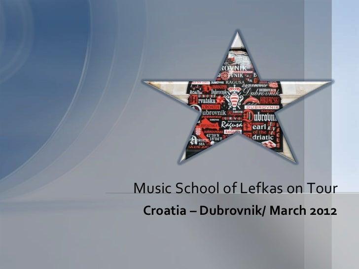 Music School of Lefkas on Tour Croatia – Dubrovnik/ March 2012
