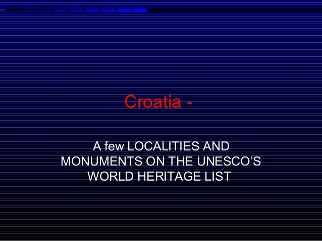 Croatia -   A few LOCALITIES ANDMONUMENTS ON THE UNESCO'S   WORLD HERITAGE LIST