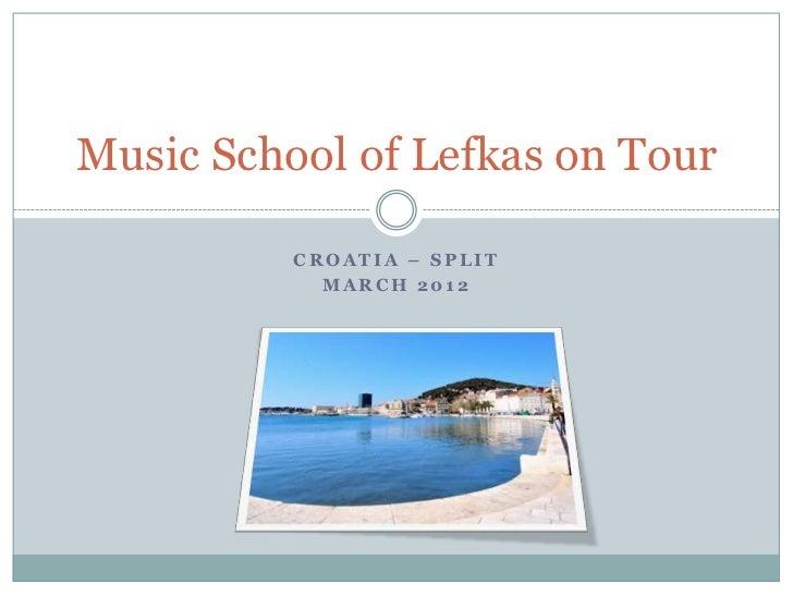 Music School of Lefkas on Tour          CROATIA – SPLIT            MARCH 2012