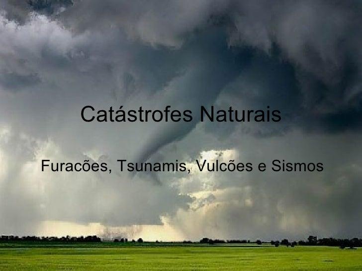 Catástrofes Naturais Furacões, Tsunamis, Vulcões e Sismos