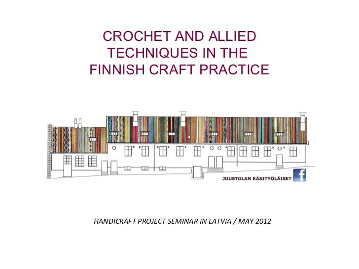 CROCHET AND ALLIED   TECHNIQUES IN THEFINNISH CRAFT PRACTICEHANDICRAFT PROJECT SEMINAR IN LATVIA / MAY 2012