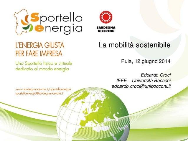 Edoardo Croci IEFE – Università Bocconi edoardo.croci@unibocconi.it La mobilità sostenibile Pula, 12 giugno 2014