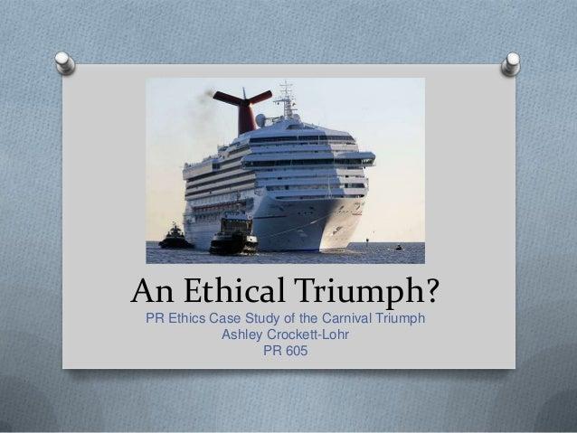 An Ethical Triumph?PR Ethics Case Study of the Carnival Triumph           Ashley Crockett-Lohr                  PR 605