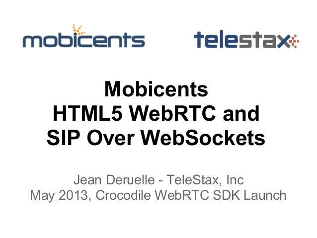 MobicentsHTML5 WebRTC andSIP Over WebSocketsJean Deruelle - TeleStax, IncMay 2013, Crocodile WebRTC SDK Launch