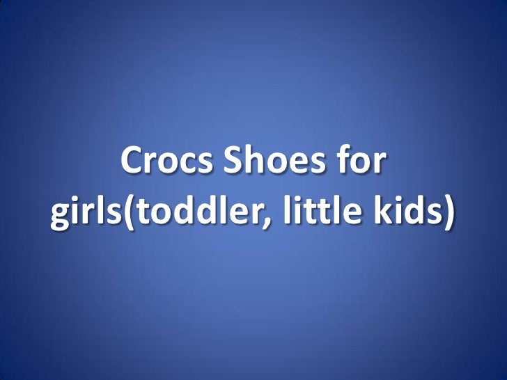 Crocs shoes for girls(toddler, little kids)