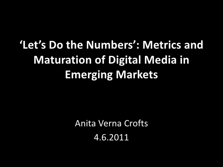 'Let's Do the Numbers': Metrics and   Maturation of Digital Media in          Emerging Markets          Anita Verna Crofts...