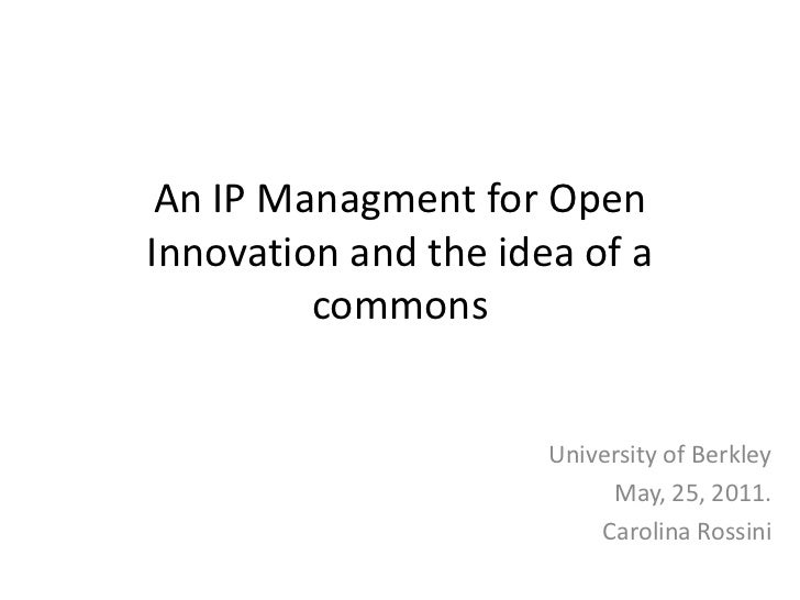An IP Managment for OpenInnovation and the idea of a         commons                      University of Berkley           ...