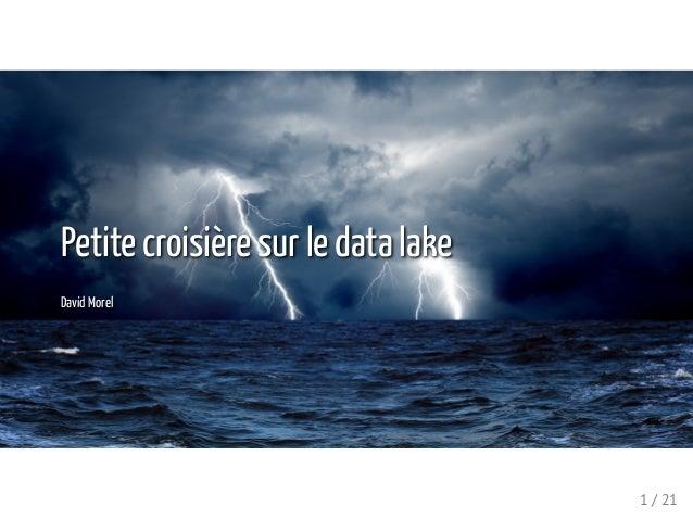 Petite croisière sur le data lake David Morel 1 / 21