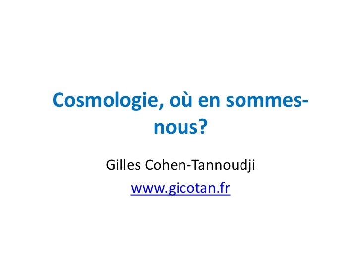 Cosmologie, où en sommes-          nous?     Gilles Cohen-Tannoudji         www.gicotan.fr