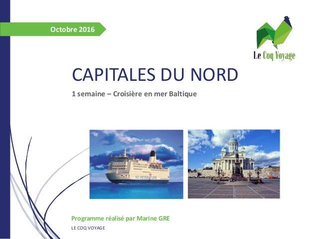CAPITALES DU NORD 1 semaine – Croisière en mer Baltique Programme réalisé par Marine GRE LE COQ VOYAGE Octobre 2016
