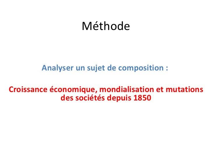 Méthode        Analyser un sujet de composition :Croissance économique, mondialisation et mutations              des socié...
