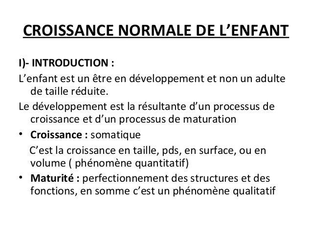 CROISSANCE NORMALE DE L'ENFANTI)- INTRODUCTION :L'enfant est un être en développement et non un adulte    de taille réduit...