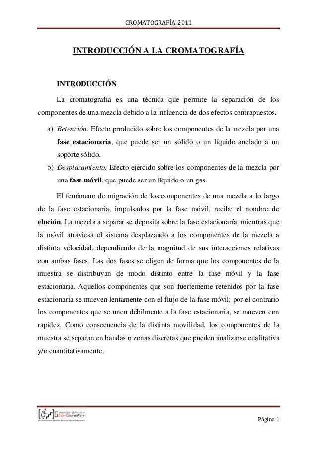 CROMATOGRAFÍA-2011 Página 1 INTRODUCCIÓN A LA CROMATOGRAFÍA INTRODUCCIÓN La cromatografía es una técnica que permite la se...