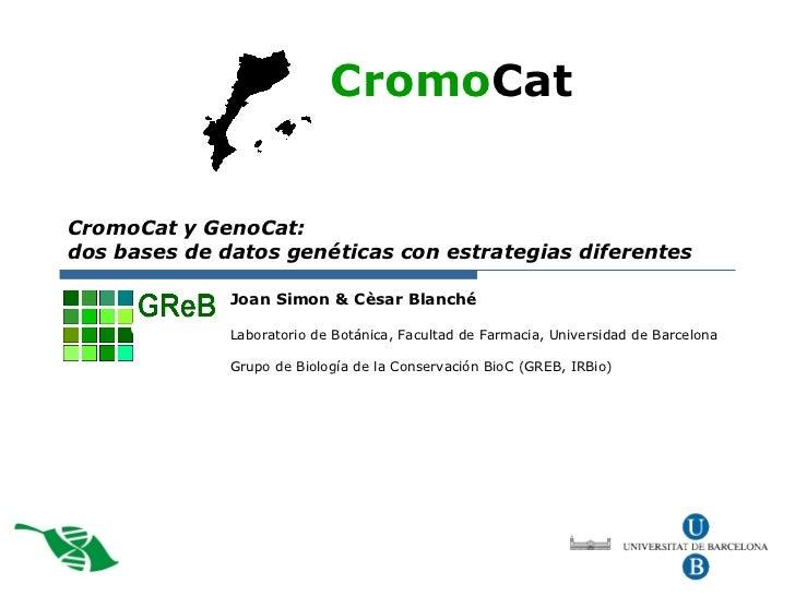 CromoCat y GenoCat:  dosbases de datos genéticascon estrategias diferentes Joan Simon & Cèsar Blanché Laboratorio de Bot...