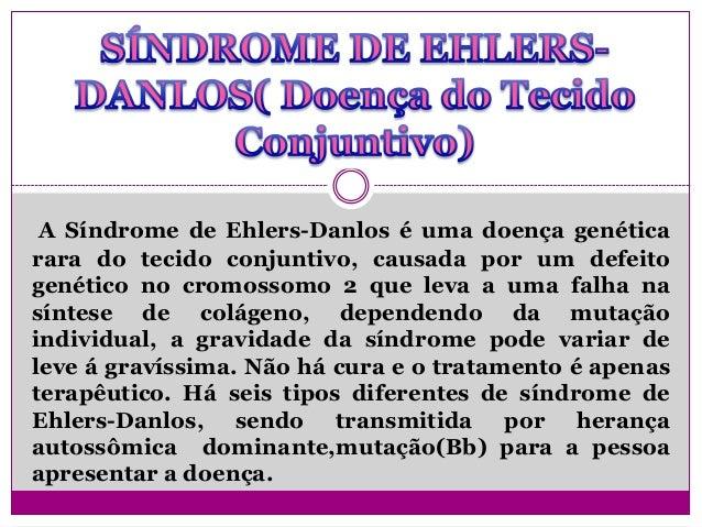 A Síndrome de Ehlers-Danlos é uma doença genética rara do tecido conjuntivo, causada por um defeito genético no cromossomo...