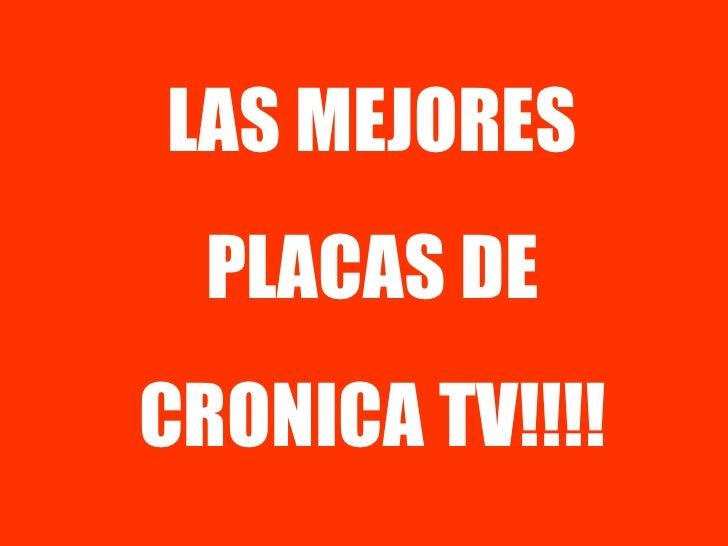 LAS MEJORES PLACAS DE CRONICA TV!!!!
