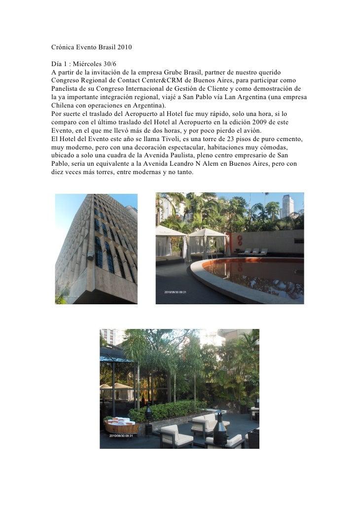 Crónica Evento Brasil 2010  Día 1 : Miércoles 30/6 A partir de la invitación de la empresa Grube Brasil, partner de nuestr...