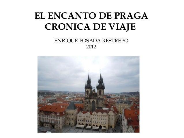 EL ENCANTO DE PRAGA  CRONICA DE VIAJE   ENRIQUE POSADA RESTREPO             2012
