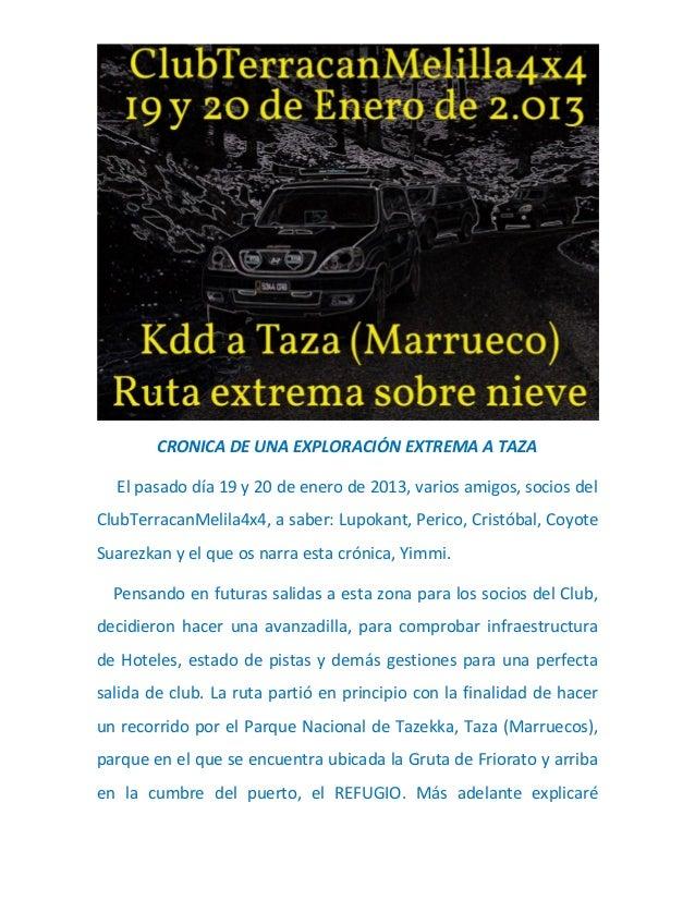 CRONICA DE UNA EXPLORACIÓN EXTREMA A TAZA  El pasado día 19 y 20 de enero de 2013, varios amigos, socios delClubTerracanMe...