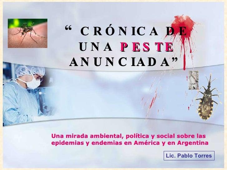 """Lic. Pablo Torres Una mirada ambiental, política y social sobre las epidemias y endemias en América y en Argentina """" CRÓNI..."""