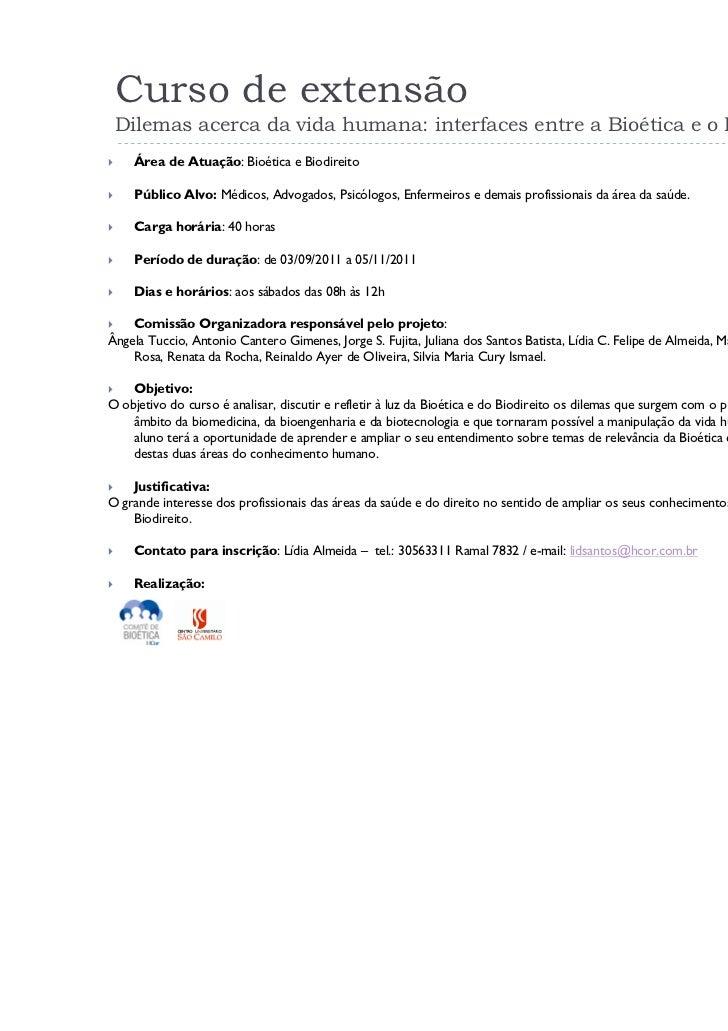 Curso de extensão Dilemas acerca da vida humana: interfaces entre a Bioética e o Biodireito    Área de Atuação: Bioética e...