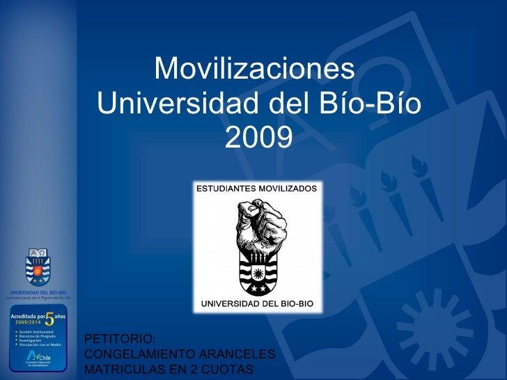 Movilizaciones  Universidad del Bío-Bío 2009 PETITORIO: CONGELAMIENTO ARANCELES MATRICULAS EN 2 CUOTAS