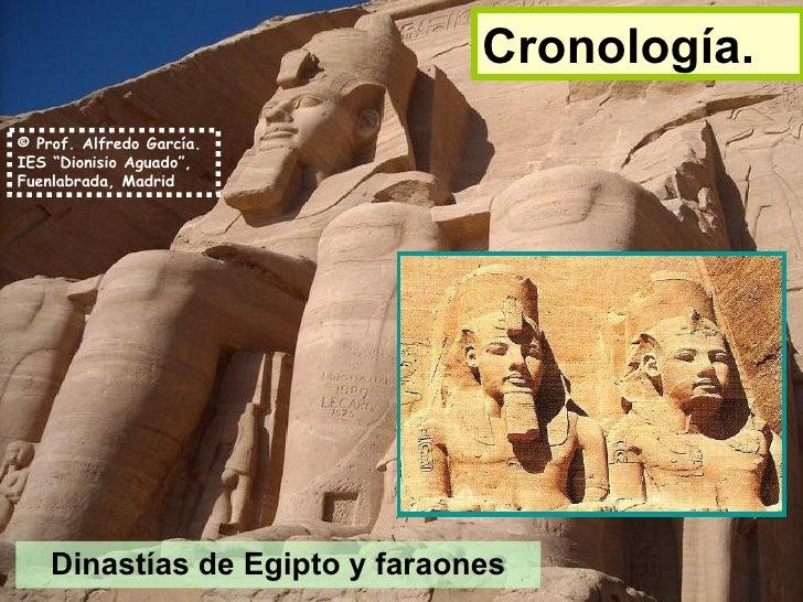 """Cronología. © Prof. Alfredo García. IES """"Dionisio Aguado"""", Fuenlabrada, Madrid         Dinastías de Egipto y faraones"""