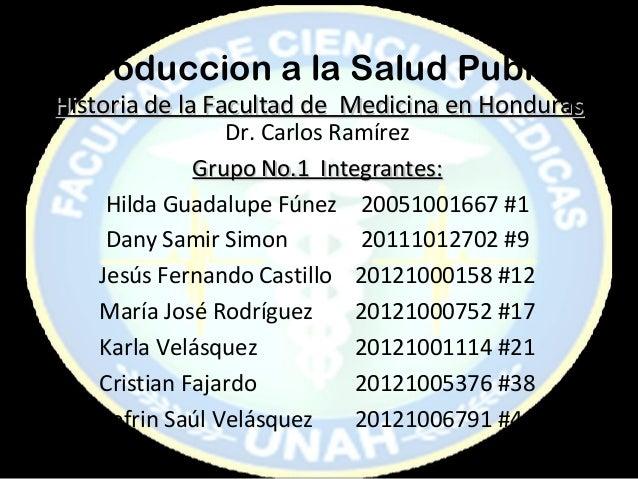 Introduccion a la Salud PublicaHistoria de la Facultad de Medicina en Honduras                Dr. Carlos Ramírez          ...