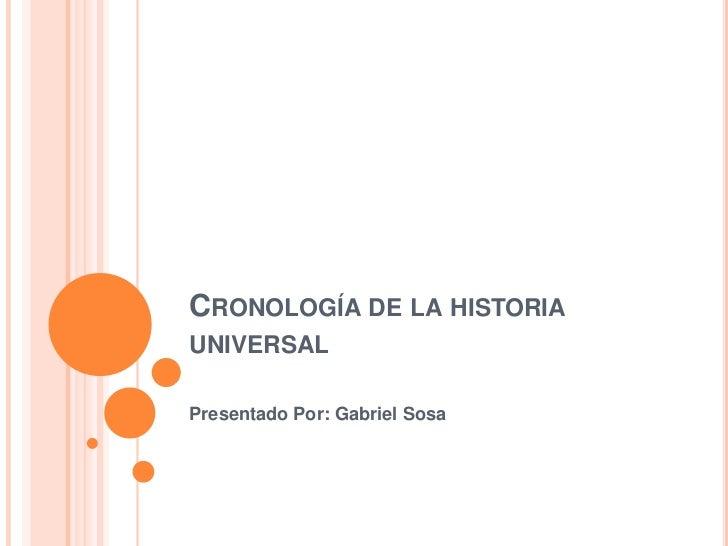 CRONOLOGÍA DE LA HISTORIAUNIVERSALPresentado Por: Gabriel Sosa