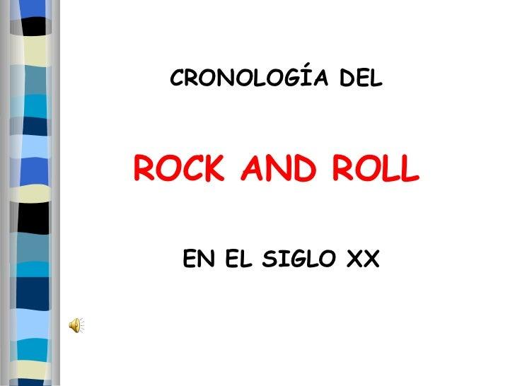 CRONOLOGÍA DEL  ROCK AND ROLL   EN EL SIGLO XX