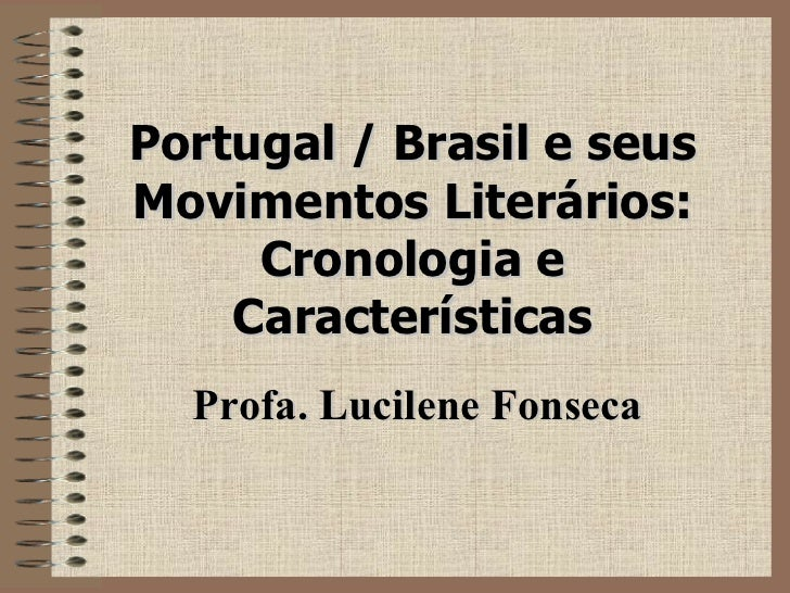 Portugal /   Brasil   e seus Movimentos Literários:   Cronologia e Características Profa. Lucilene Fonseca