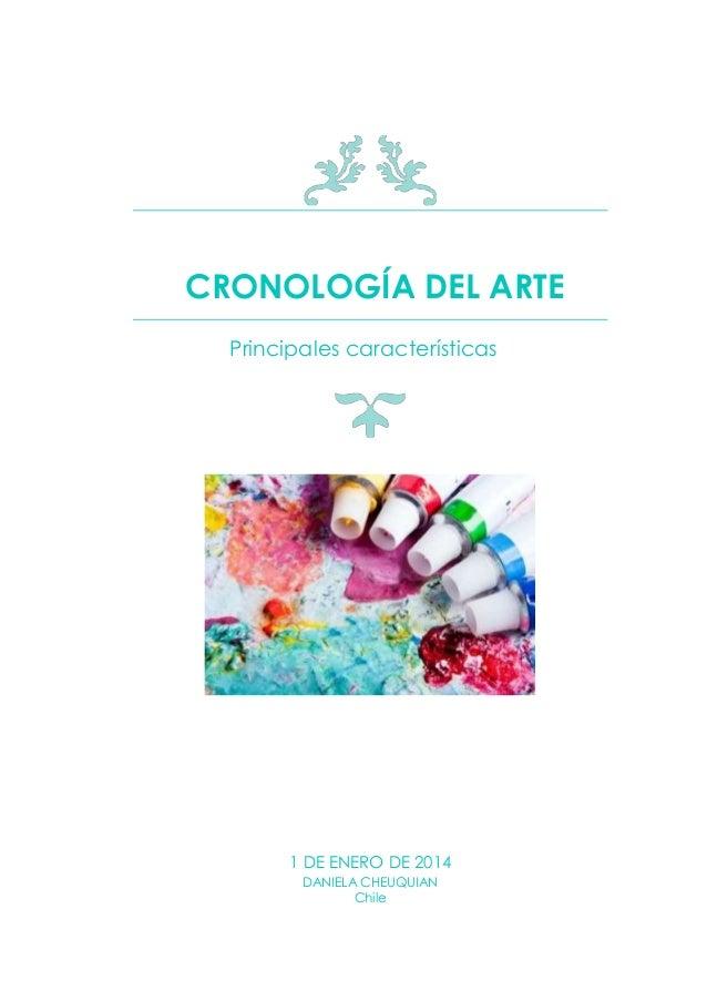 CRONOLOGÍA DEL ARTE  Principales características  1 DE ENERO DE 2014  DANIELA CHEUQUIAN  Chile