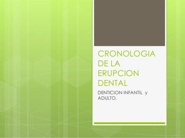 CRONOLOGIA DE LA ERUPCION DENTAL DENTICION INFANTIL y ADULTO.