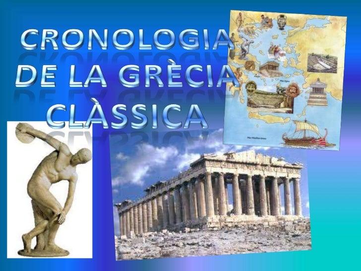 1. CRONOLOGIA DE LA GRÈCIA CLÀSSICA   La Grècia clàssica es va desenvolupar durant el primer mil·lenni abans de crist fins...