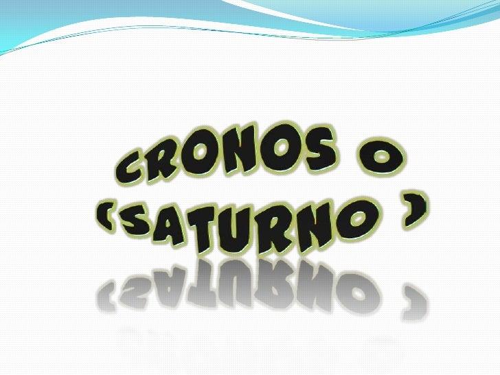 Cronos o (Saturno )<br />