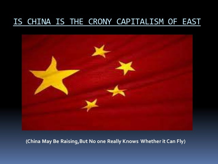 IS CHINA IS THE CRONY CAPITALISM OF EAST  (China May Be Raising,But No one Really Knows Whether it Can Fly)