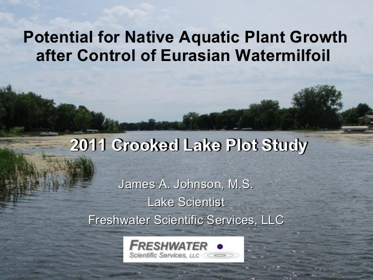 Potential for Native Aquatic Plant Growth after Control of Eurasian Watermilfoil   2011 Crooked Lake Plot Study James A. J...