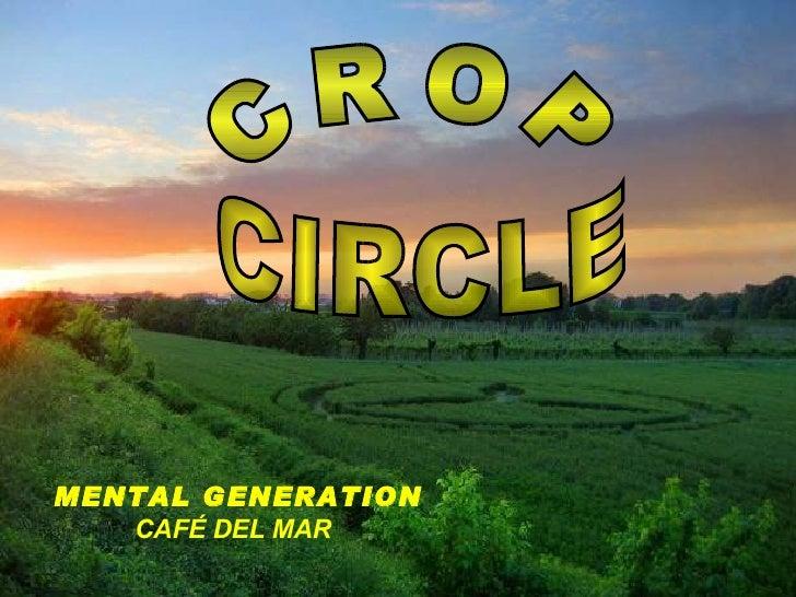 C R O P CIRCLE MENTAL GENERATION CAFÉ DEL MAR